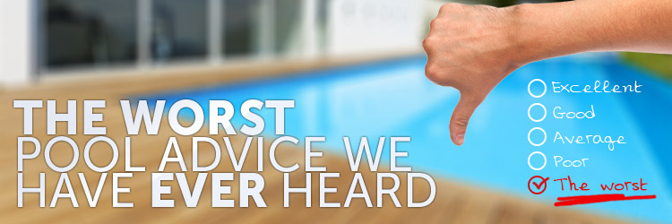 The 5 Worst Pool Advice We Have Ever Heard Inyopools Com