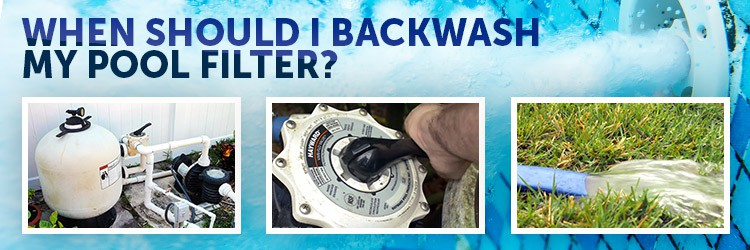 When to Backwash a Pool Filter