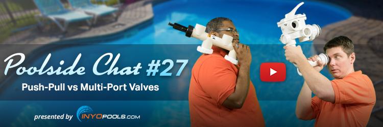 Poolside Chat Episode 27 Push Pull Vs Multi Port Valves