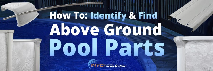 How To: Identify & Find Above Ground Pool Parts