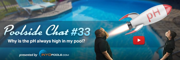 Poolside Chat Episode 33 Why Is The Ph Always High In My Pool