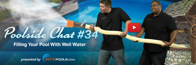 Poolside Chat Episode 34: Filling Your Pool With Well Water