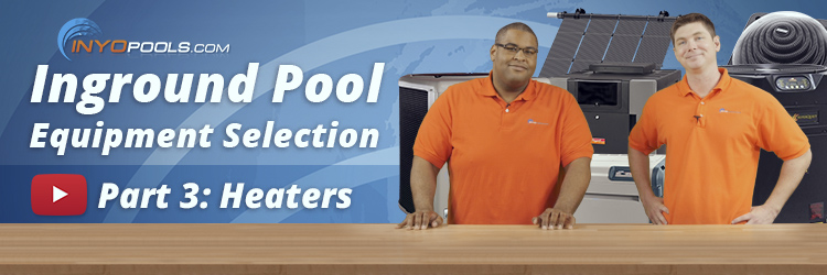 Inground Pool Equipment Selection Part 3: Heaters