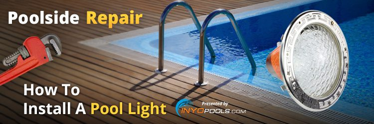 Poolside Repair: How To Install A Pool Light