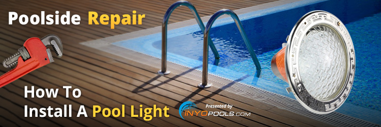 Poolside repair how to install a pool light - How to install a swimming pool light ...