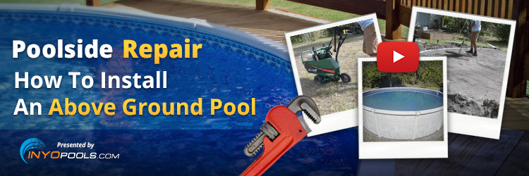 Poolside Repair How To Install An Above Ground Pool