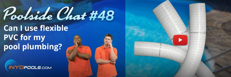 Should I use flexible PVC for my pool plumbing?