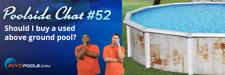 Psc Ep 52 Should I Buy A Used Above Ground Pool