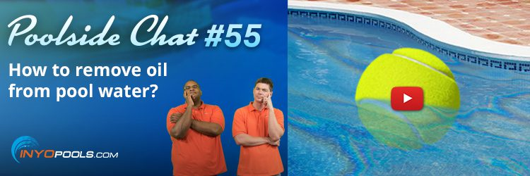 PSC Ep. 55: How to remove oil from pool water?