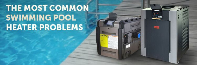 The Most Common Swimming Pool Heater Problems