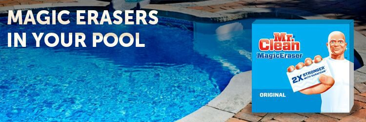 Are Magic Erasers In Your Pool A Legitimate Way To Clean