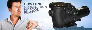 How long should I run my pool pump?