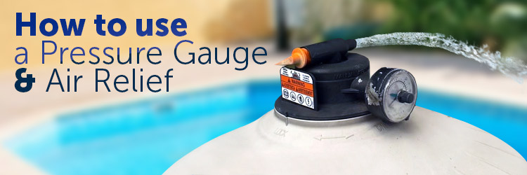 How to use a Pool Filter Pressure Gauge & Air Relief
