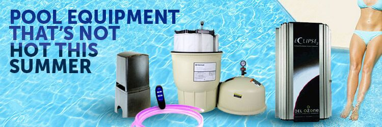 Pool Equipment That's Not Hot This Summer