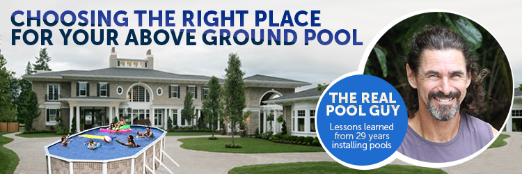 Choosing The Right Place For Your Above Ground Pool