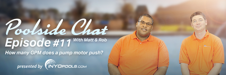 Poolside Chat Episode 11: How Many GPM Does a Pump Motor Push?