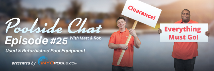 Poolside Chat Episode #25: Used & Refurbished Pool Equipment
