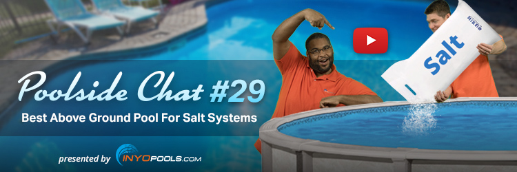 Poolside Chat Episode #29: Best Above Ground Pool For Salt Systems