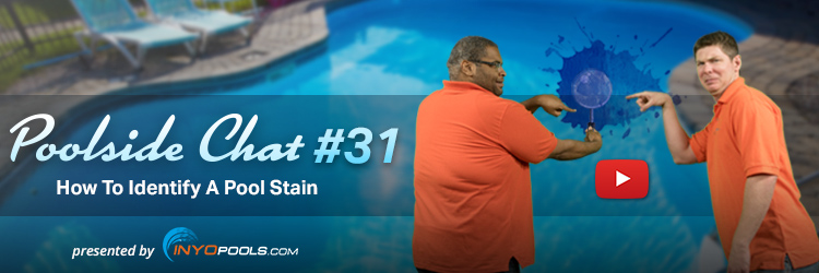 Poolside Chat Episode #31: How To Identify A Pool Stain