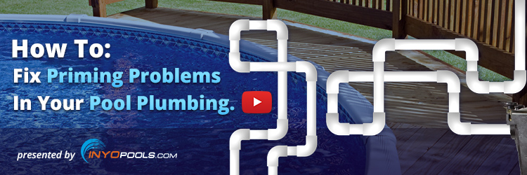 How To: Fix Priming Problems In your Pool Plumbing - INYOPools ...