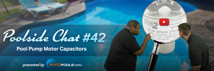 Poolside Chat Episode 42: Pool Pump Motor Capacitors