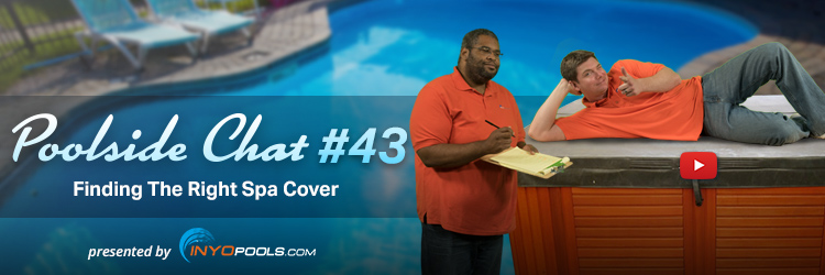Poolside Chat Episode 43: Finding The Right Spa Cover
