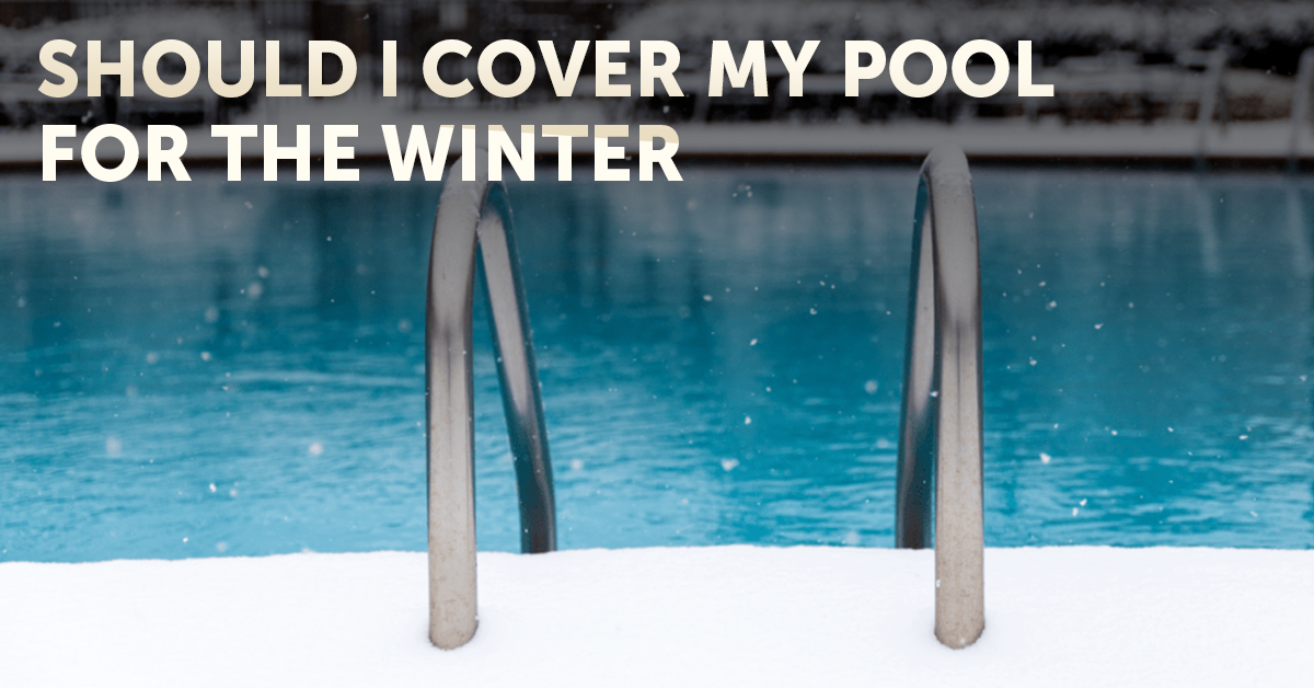 Should I cover my pool in the winter?