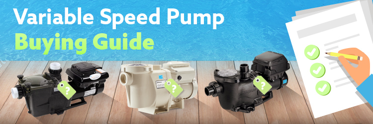 Variable Speed Pool Pump Buying Guide