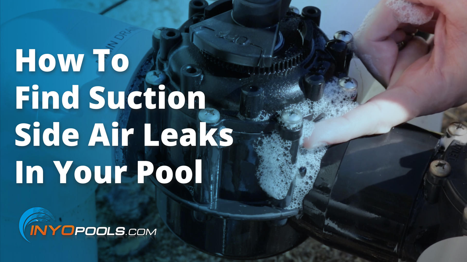How to test for suction side air leaks – INYOPools.com – DIY ...