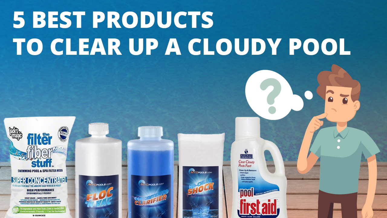 the 5 best product to clear a cloudy pool