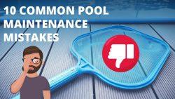 10 Common Pool Maintenance Mistakes