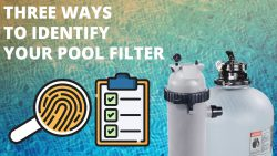 Three Ways to Identify Your Pool Filter