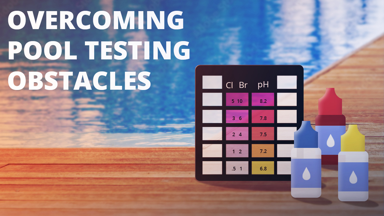 Identifying & Overcoming PoolTesting Obstacles/Issues
